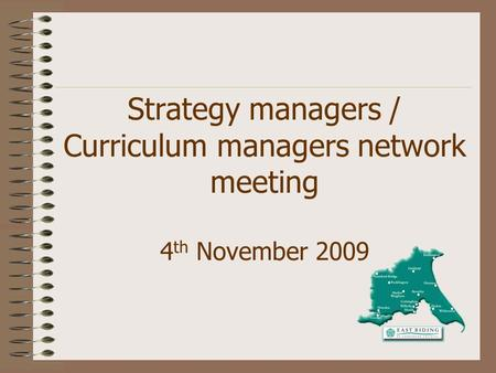 Strategy managers / Curriculum managers network meeting 4 th November 2009.