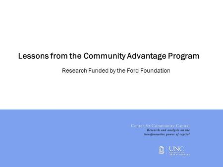 1 Lessons from the Community Advantage Program Research Funded by the Ford Foundation.