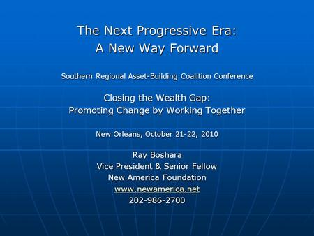 The Next Progressive Era: A New Way Forward Southern Regional Asset-Building Coalition Conference Closing the Wealth Gap: Promoting Change by Working Together.