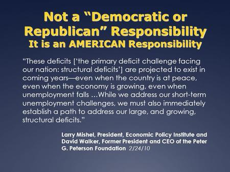 Not a Democratic or Republican Responsibility It is an AMERICAN Responsibility These deficits [the primary deficit challenge facing our nation: structural.