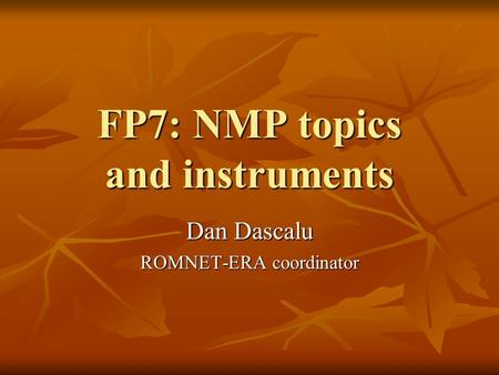 FP7: NMP topics and instruments Dan Dascalu ROMNET-ERA coordinator.
