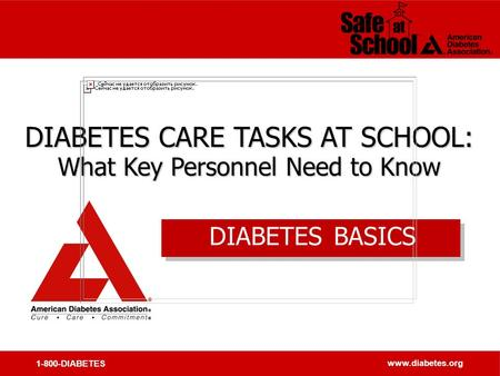 1-800-DIABETES www.diabetes.org DIABETES CARE TASKS AT SCHOOL: What Key Personnel Need to Know DIABETES CARE TASKS AT SCHOOL: What Key Personnel Need to.