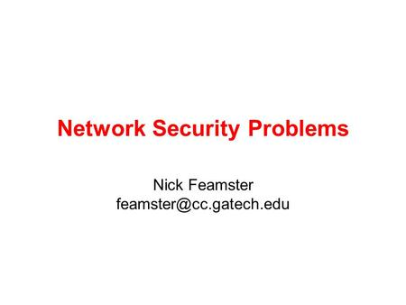 Network Security Problems Nick Feamster