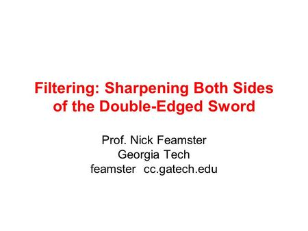 Filtering: Sharpening Both Sides of the Double-Edged Sword Prof. Nick Feamster Georgia Tech feamster cc.gatech.edu.
