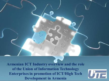 Armenian ICT Industry overview and the role of the Union of Information Technology Enterprises in promotion of ICT/High Tech Development in Armenia.