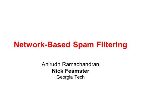 Network-Based Spam Filtering Anirudh Ramachandran Nick Feamster Georgia Tech.