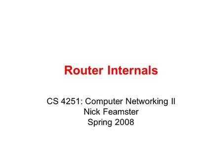 Router Internals CS 4251: Computer Networking II Nick Feamster Spring 2008.