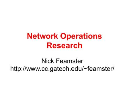 Network Operations Research Nick Feamster