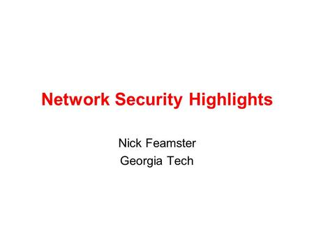 Network Security Highlights Nick Feamster Georgia Tech.