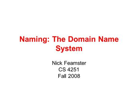 Naming: The Domain Name System Nick Feamster CS 4251 Fall 2008.