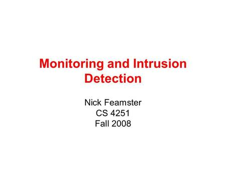 Monitoring and Intrusion Detection Nick Feamster CS 4251 Fall 2008.