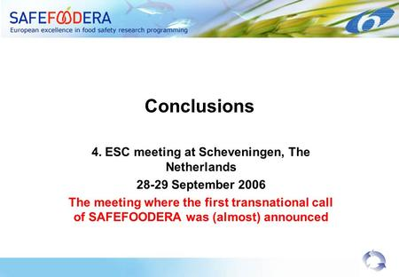 Conclusions 4. ESC meeting at Scheveningen, The Netherlands 28-29 September 2006 The meeting where the first transnational call of SAFEFOODERA was (almost)