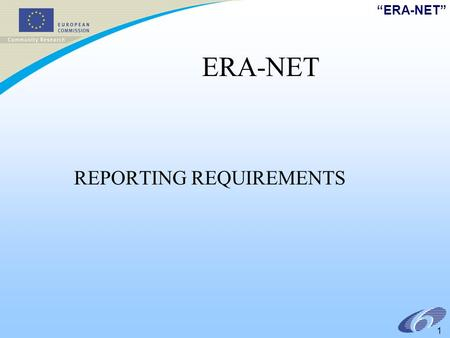 ERA-NET 1 REPORTING REQUIREMENTS. ERA-NET 2 Contract The contract for an ERA-NET is a contractual link of all participants with the Commission defines.