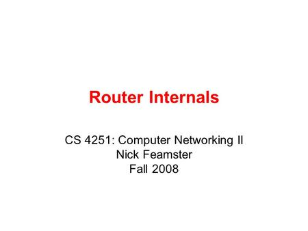 Router Internals CS 4251: Computer Networking II Nick Feamster Fall 2008.