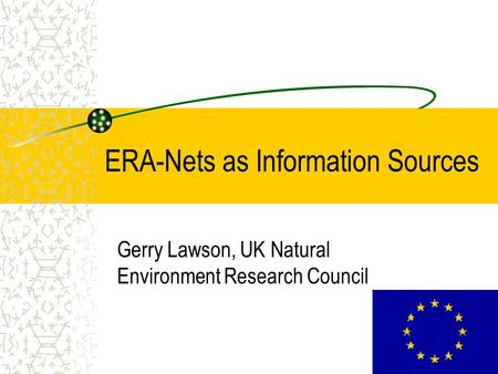 ERA-Nets as Information Sources Gerry Lawson, UK Natural Environment Research Council.