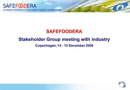 SAFEFOODERA Stakeholder Group meeting with industry Copenhagen, 14 - 15 December 2006.