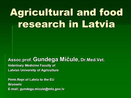 Agricultural and food research in Latvia Assoc.prof. Gundega Mičule, Dr.Med.Vet. Veterinary Medicine Faculty of Latvian University of Agriculture Perm.Repr.of.