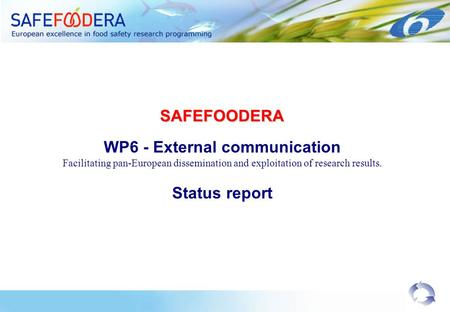 SAFEFOODERA WP6 - External communication Facilitating pan-European dissemination and exploitation of research results. Status report.