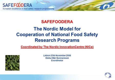 SAFEFOODERA The Nordic Model for Cooperation of National Food Safety Research Programs Coordinated by The Nordic InnovationCentre (NICe) Lisbon 23th November.