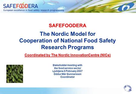 SAFEFOODERA The Nordic Model for Cooperation of National Food Safety Research Programs Coordinated by The Nordic InnovationCentre (NICe) Stakeholder meeting.