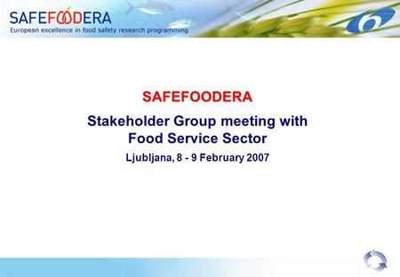 SAFEFOODERA Stakeholder Group meeting with Food Service Sector Ljubljana, 8 - 9 February 2007.