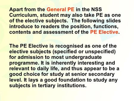 Apart from the General PE in the NSS Curriculum, student may also take PE as one of the elective subjects. The following slides introduce to readers the.