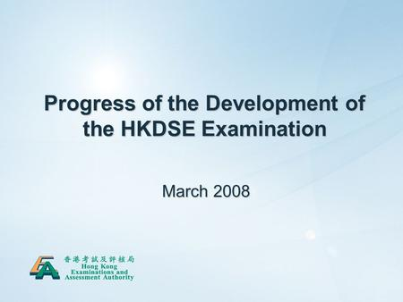 1 Progress of the Development of the HKDSE Examination March 2008.