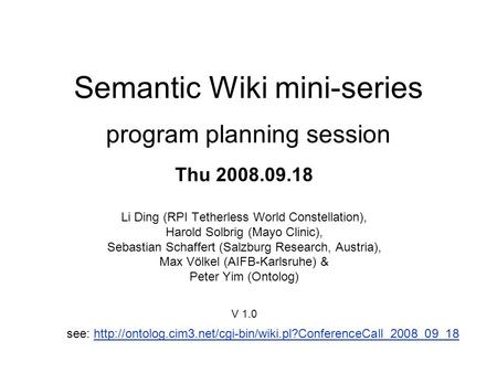 Semantic Wiki mini-series program planning session Thu 2008.09.18 Li Ding (RPI Tetherless World Constellation), Harold Solbrig (Mayo Clinic), Sebastian.
