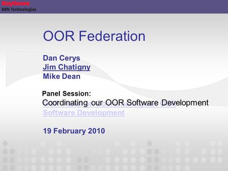 OOR Federation Dan Cerys Jim Chatigny Mike Dean OOR Panel on Coordinating our OOR Software Development 19 February 2010 OOR Panel on Coordinating our OOR.