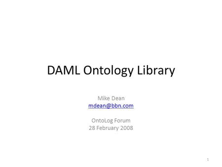 DAML Ontology Library Mike Dean OntoLog Forum 28 February 2008 1.