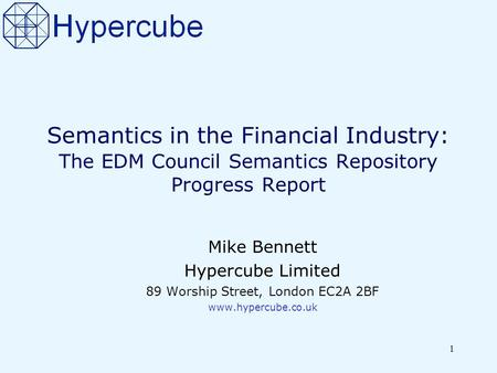 1 Semantics in the Financial Industry: The EDM Council Semantics Repository Progress Report Mike Bennett Hypercube Limited 89 Worship Street, London EC2A.