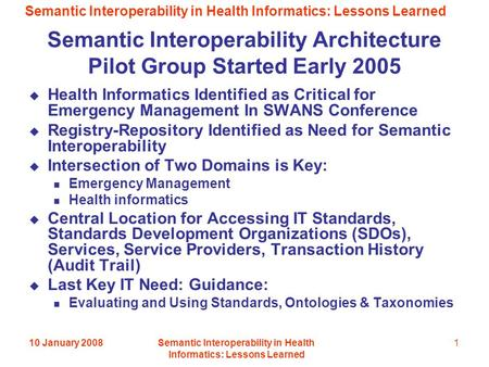 Semantic Interoperability in Health Informatics: Lessons Learned 10 January 2008Semantic Interoperability in Health Informatics: Lessons Learned 1 Semantic.