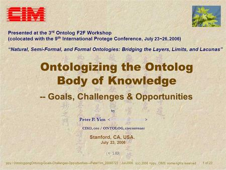Ppy / OntologizingOntolog-Goals-Challenges-OpportunitiesPeterYim_20060723 / Jul-2006 (cc) 2006 =ppy, CIM3, some rights reserved 1 of 23 Ontologizing the.