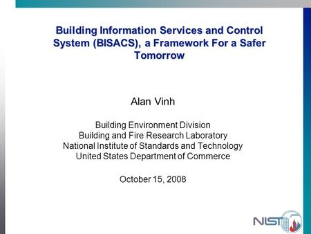 Building Information Services and Control System (BISACS), a Framework For a Safer Tomorrow Alan Vinh Building Environment Division Building and Fire Research.