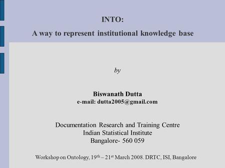 INTO: A way to represent institutional knowledge base by Biswanath Dutta   Documentation Research and Training Centre Indian.