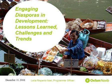 Title Sub-title Engaging Diasporas in Development: Lessons Learned, Challenges and Trends Leila Rispens-Noel, Programme Officer December 11, 2008.