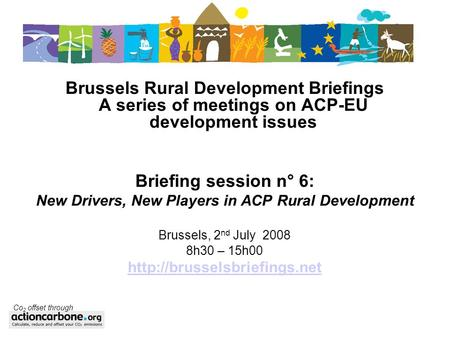 Brussels Rural Development Briefings A series of meetings on ACP-EU development issues Briefing session n° 6: New Drivers, New Players in ACP Rural Development.