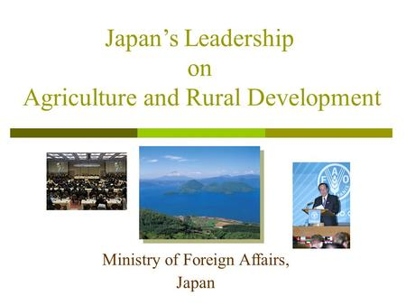 Ministry of Foreign Affairs, Japan Japans Leadership on Agriculture and Rural Development.