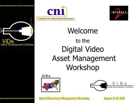 Digital Video Asset Management Workshop August 15-16, 2001 Welcome to the Digital Video Asset Management Workshop.