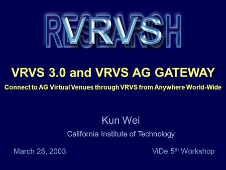 Caltech Proprietary VRVS 3.0 and VRVS AG GATEWAY Connect to AG Virtual Venues through VRVS from Anywhere World-Wide VRVS 3.0 and VRVS AG GATEWAY Connect.