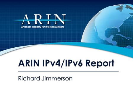 ARIN IPv4/IPv6 Report Richard Jimmerson. Available IPv4 /8s from IANA * * as of 8 May 2010 2.