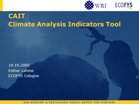 WRI CAIT Climate Analysis Indicators Tool 19.10.2005 Esther Lahme ECOFYS Cologne.