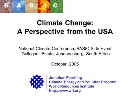 WRI Climate Change: A Perspective from the USA National Climate Conference, BASIC Side Event Gallagher Estate, Johannesburg, South Africa October, 2005.