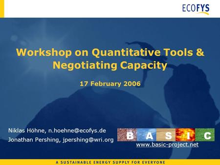 Workshop on Quantitative Tools & Negotiating Capacity 17 February 2006 Niklas Höhne, Jonathan Pershing, BASI C