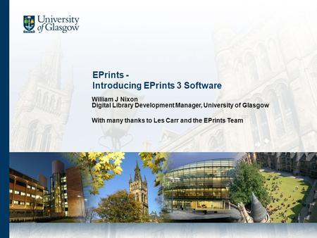 EPrints - Introducing EPrints 3 Software William J Nixon Digital Library Development Manager, University of Glasgow With many thanks to Les Carr and the.