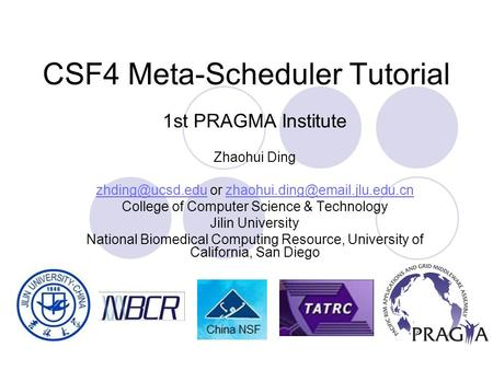 CSF4 Meta-Scheduler Tutorial 1st PRAGMA Institute Zhaohui Ding or