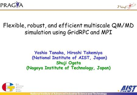 National Institute of Advanced Industrial Science and Technology Flexible, robust, and efficient multiscale QM/MD simulation using GridRPC and MPI Yoshio.