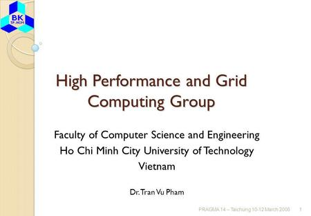 PRAGMA 14 – Taichung 10-12 March 20081 High Performance and Grid Computing Group Faculty of Computer Science and Engineering Ho Chi Minh City University.