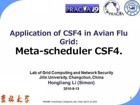 11 Application of CSF4 in Avian Flu Grid: Meta-scheduler CSF4. Lab of Grid Computing and Network Security Jilin University, Changchun, China Hongliang.