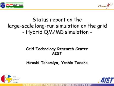 National Institute of Advanced Industrial Science and Technology Status report on the large-scale long-run simulation on the grid - Hybrid QM/MD simulation.
